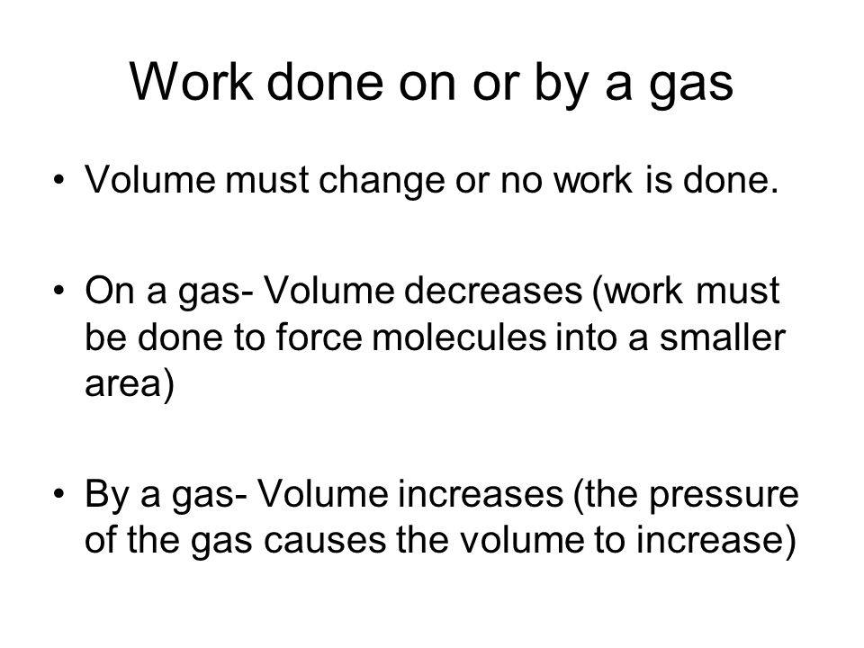 Work done on or by a gas Volume must change or no work is done.