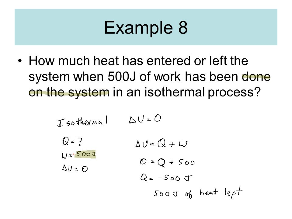 Example 8 How much heat has entered or left the system when 500J of work has been done on the system in an isothermal process