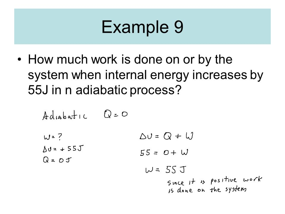 Example 9 How much work is done on or by the system when internal energy increases by 55J in n adiabatic process