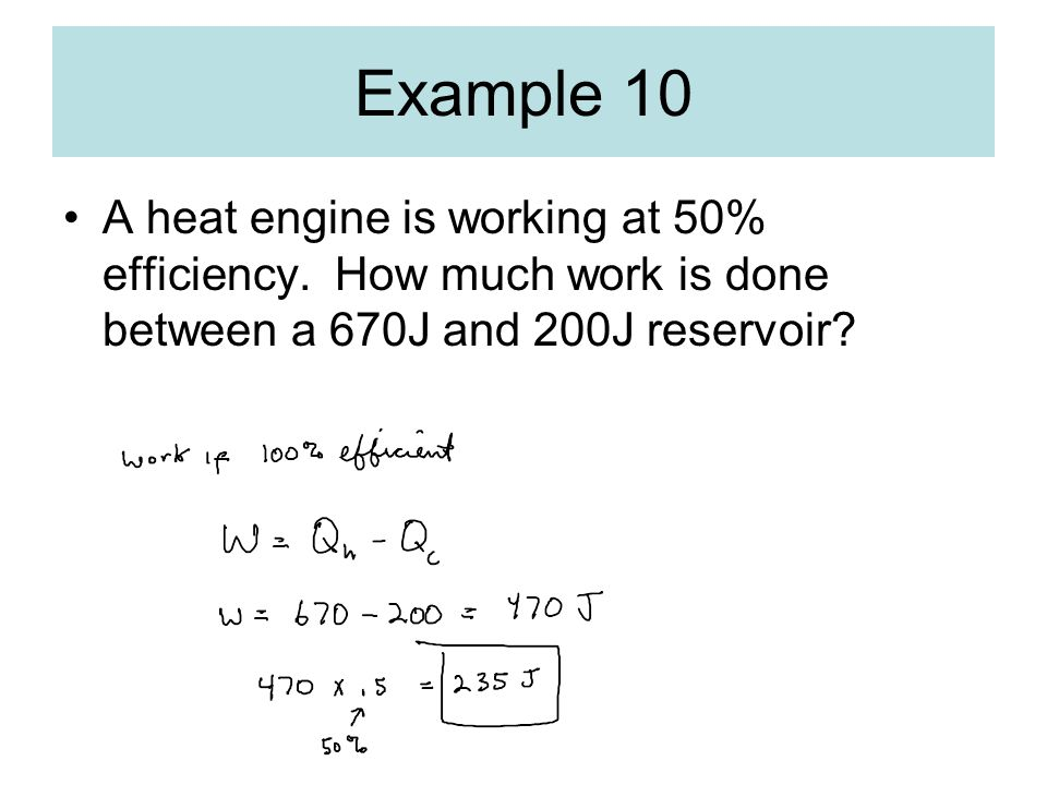 Example 10 A heat engine is working at 50% efficiency.