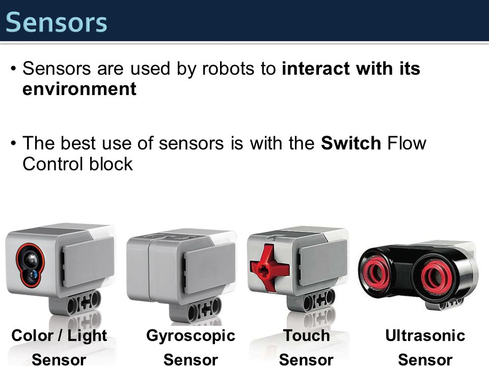Sensors Sensors are used by robots to interact with its environment