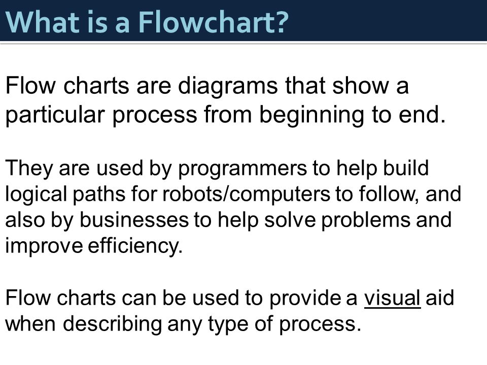 What is a Flowchart Flow charts are diagrams that show a particular process from beginning to end.