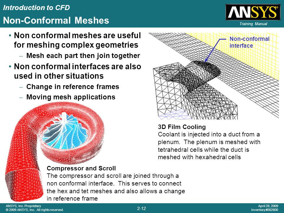 Non-Conformal Meshes Non conformal meshes are useful for meshing complex geometries. Mesh each part then join together.