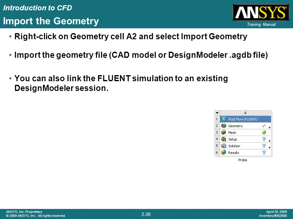 Import the Geometry Right-click on Geometry cell A2 and select Import Geometry. Import the geometry file (CAD model or DesignModeler .agdb file)