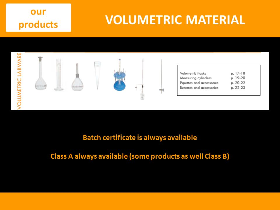 VOLUMETRIC MATERIAL our products Batch certificate is always available