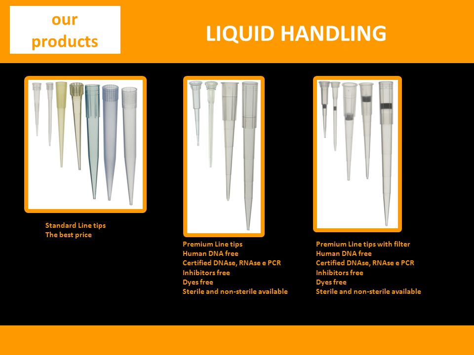 LIQUID HANDLING our products Standard Line tips The best price