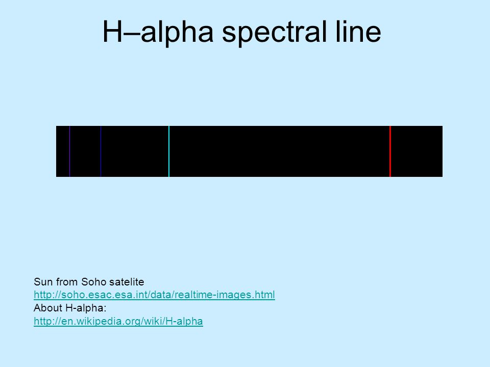 H–alpha spectral line Sun from Soho satelite http://soho.esac.esa.int/data/realtime-images.html. About H-alpha: