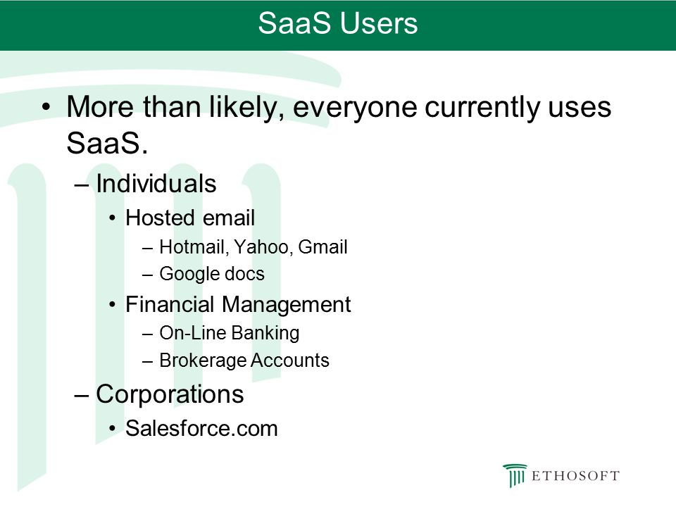 More than likely, everyone currently uses SaaS.