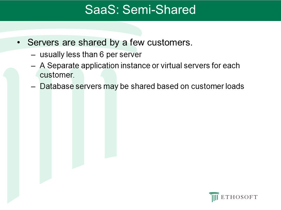 SaaS: Semi-Shared Servers are shared by a few customers.