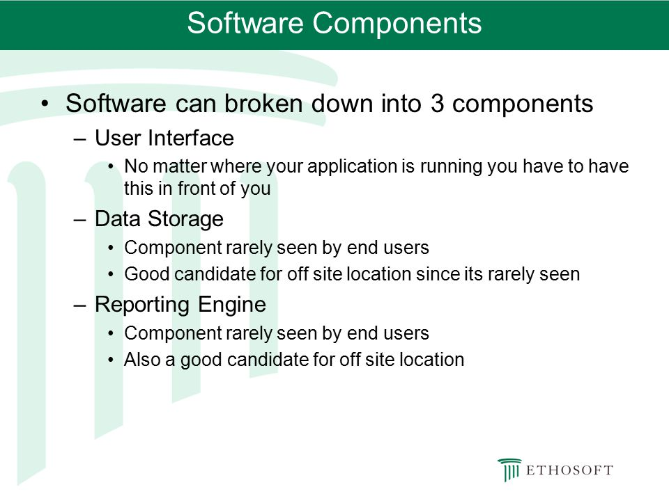 Software Components Software can broken down into 3 components