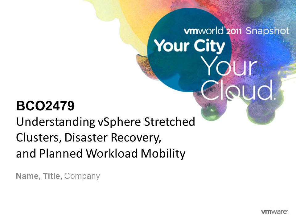 BCO2479 Understanding vSphere Stretched Clusters, Disaster Recovery, and Planned Workload Mobility