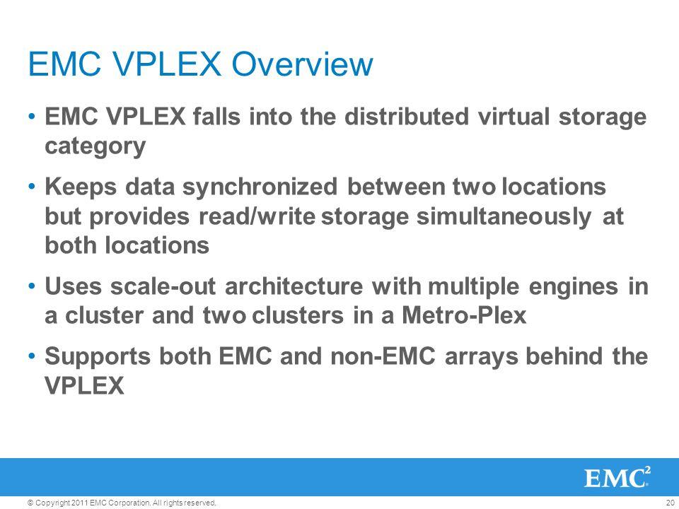 EMC VPLEX Overview EMC VPLEX falls into the distributed virtual storage category.