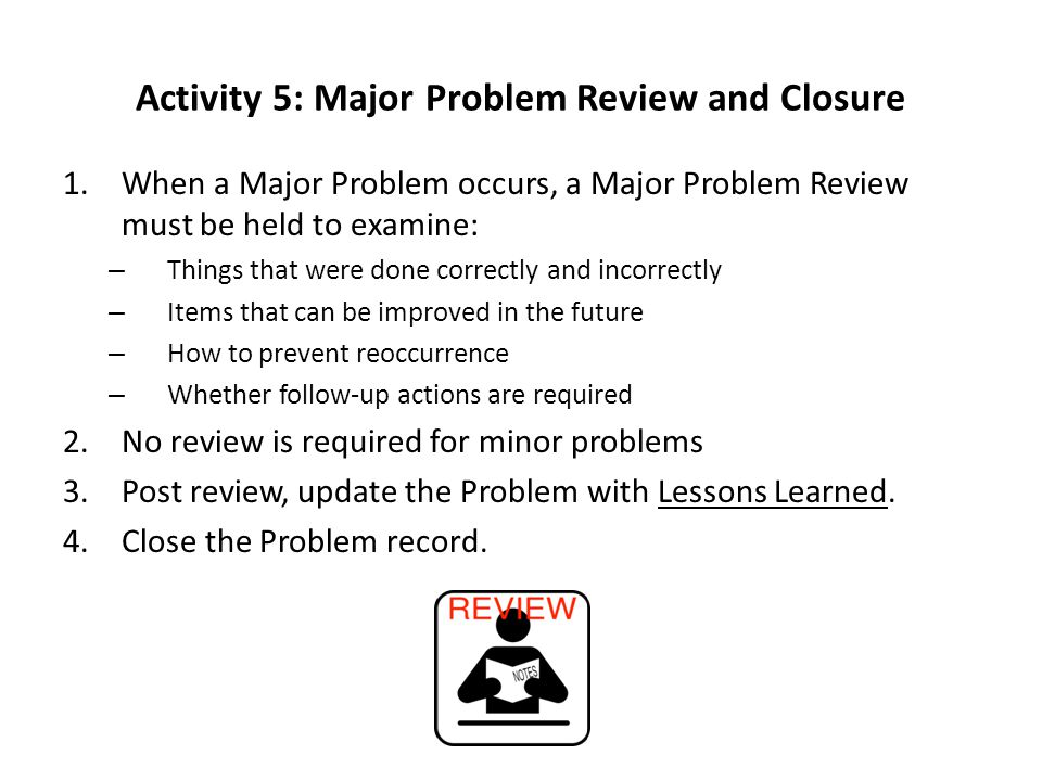 Activity 5: Major Problem Review and Closure
