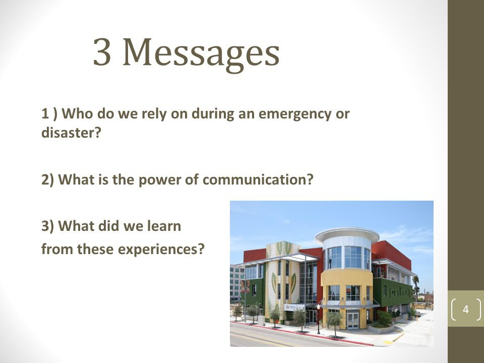 3 Messages 1 ) Who do we rely on during an emergency or disaster