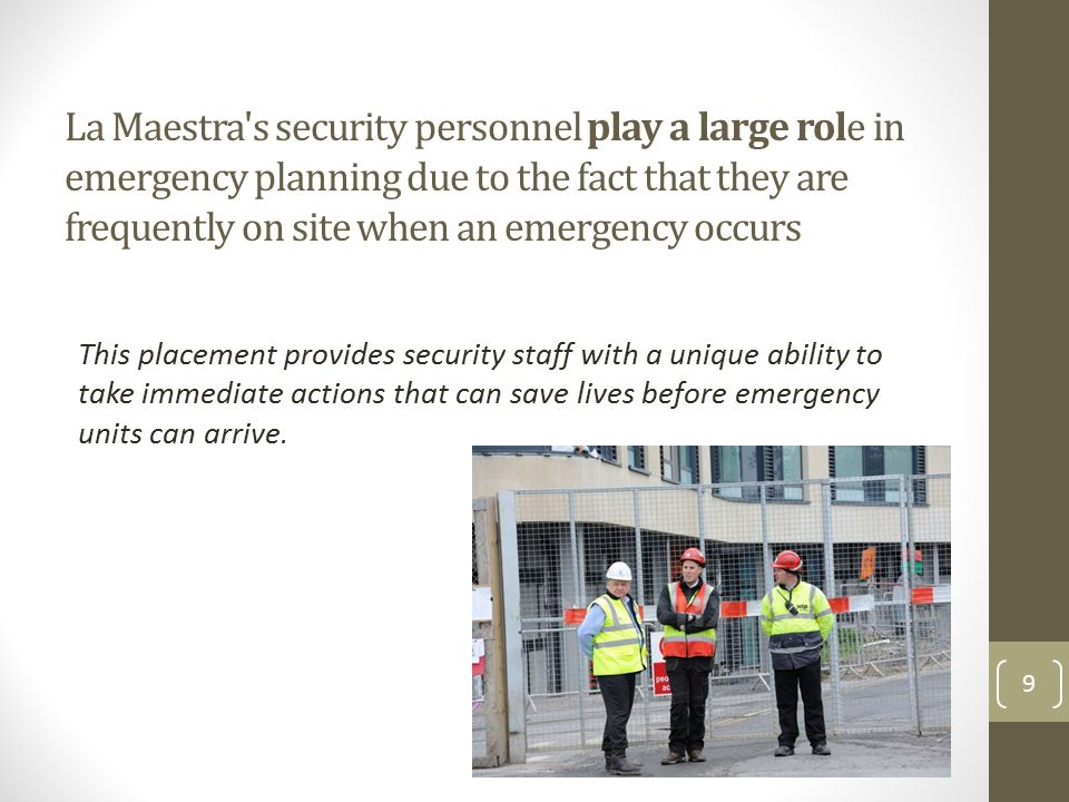 La Maestra s security personnel play a large role in emergency planning due to the fact that they are frequently on site when an emergency occurs