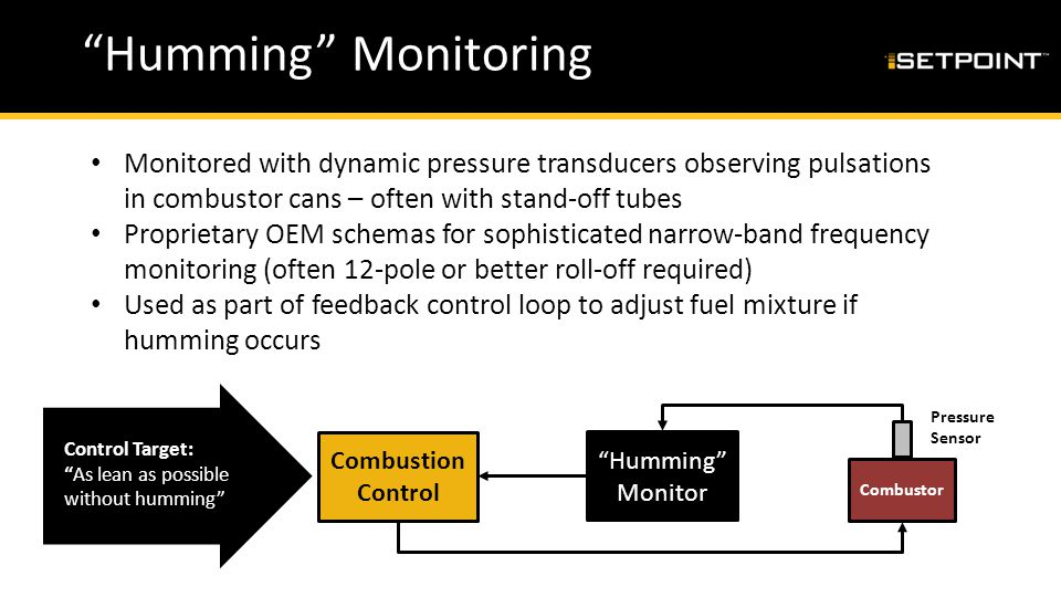 Humming Monitoring Monitored with dynamic pressure transducers observing pulsations in combustor cans – often with stand-off tubes.