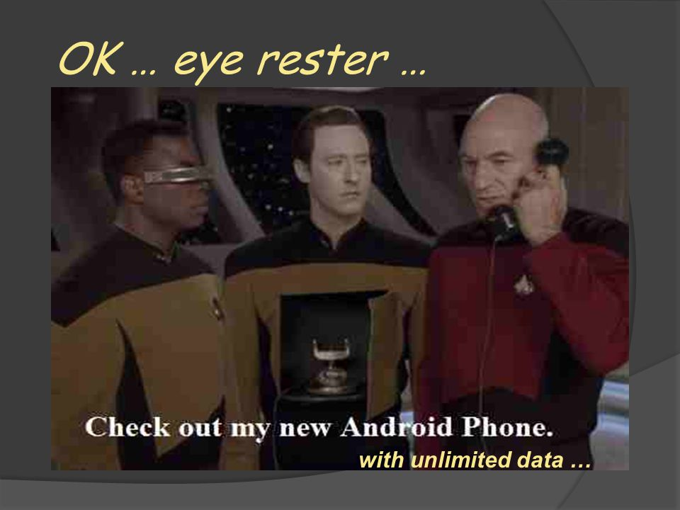 OK … eye rester … with unlimited data …