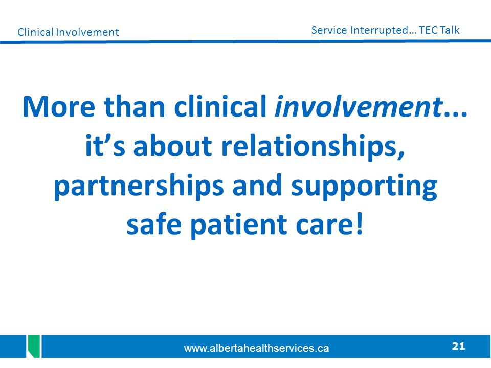 Clinical Involvement More than clinical involvement... it's about relationships, partnerships and supporting safe patient care!