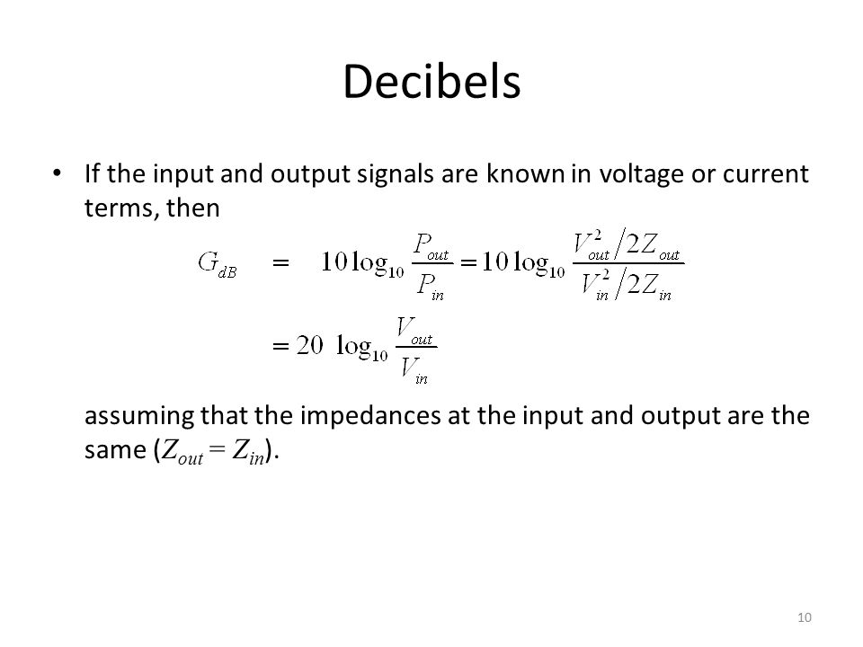 Decibels If the input and output signals are known in voltage or current terms, then.