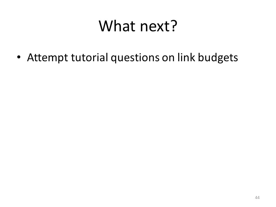 What next Attempt tutorial questions on link budgets