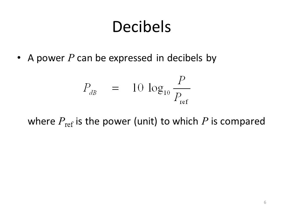 Decibels A power P can be expressed in decibels by