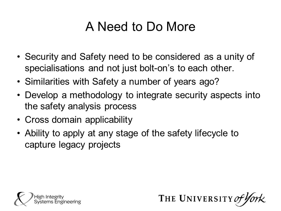 A Need to Do More Security and Safety need to be considered as a unity of specialisations and not just bolt-on's to each other.