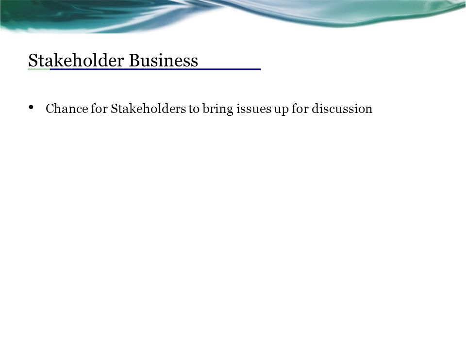 Stakeholder Business Chance for Stakeholders to bring issues up for discussion