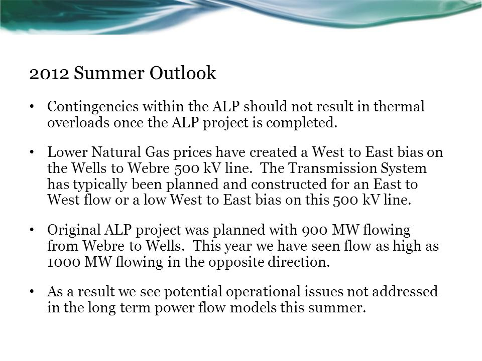 2012 Summer Outlook Contingencies within the ALP should not result in thermal overloads once the ALP project is completed.