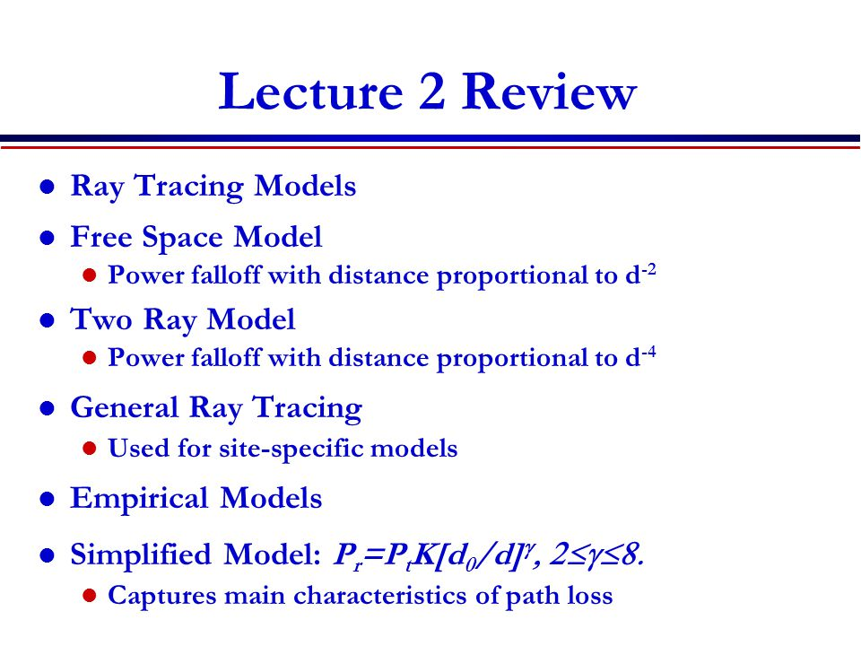 Lecture 2 Review Ray Tracing Models Free Space Model Two Ray Model