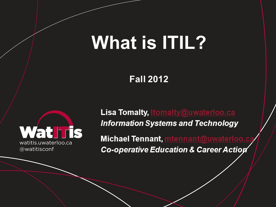 What is ITIL Fall 2012 Lisa Tomalty, ltomalty@uwaterloo.ca