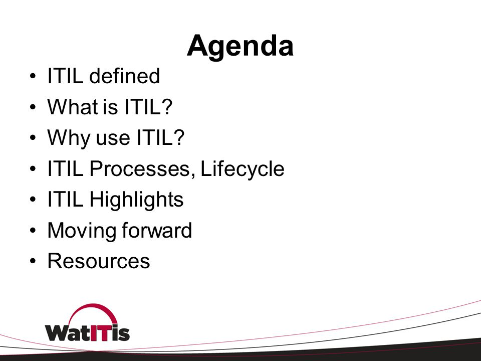 Agenda ITIL defined What is ITIL Why use ITIL