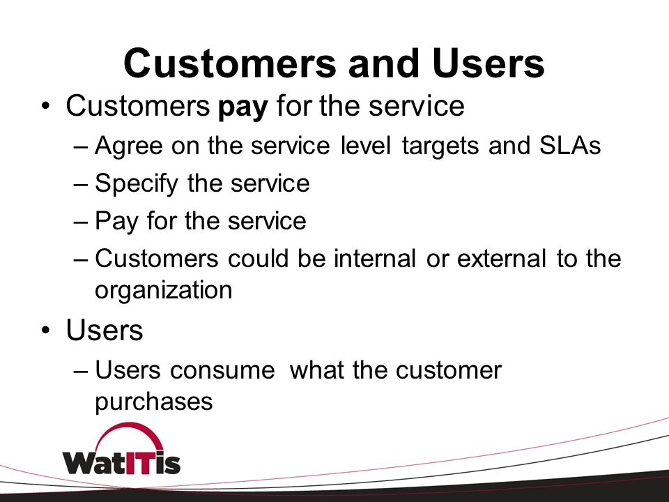 Customers and Users Customers pay for the service Users