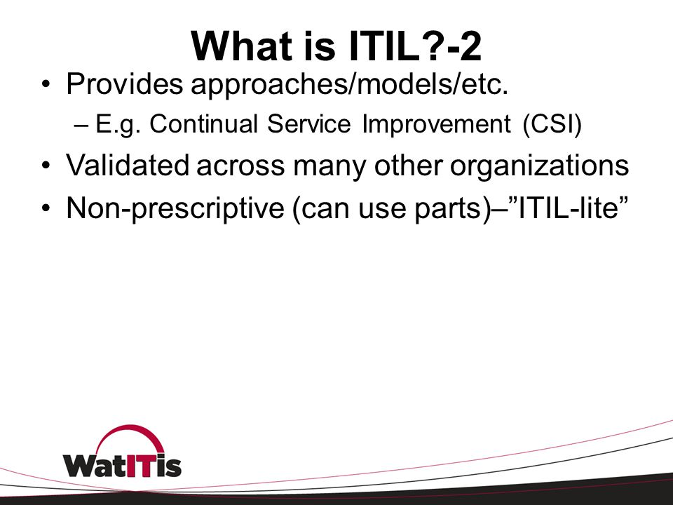 What is ITIL -2 Provides approaches/models/etc.
