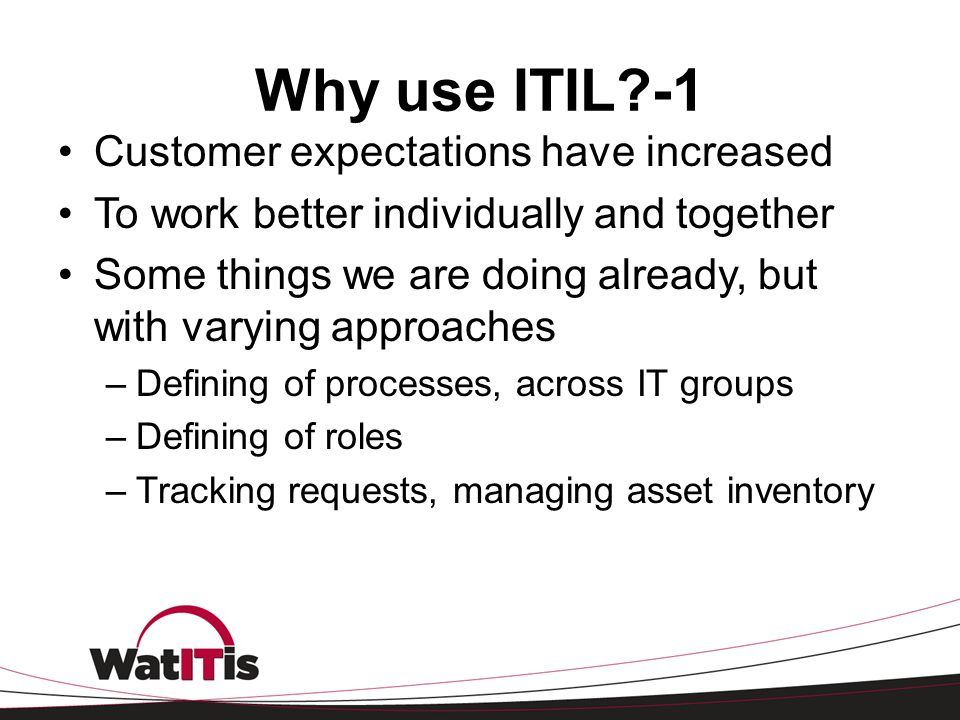 Why use ITIL -1 Customer expectations have increased