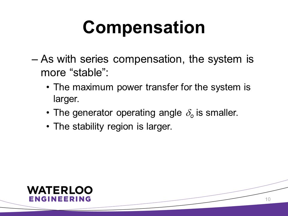 Compensation As with series compensation, the system is more stable :