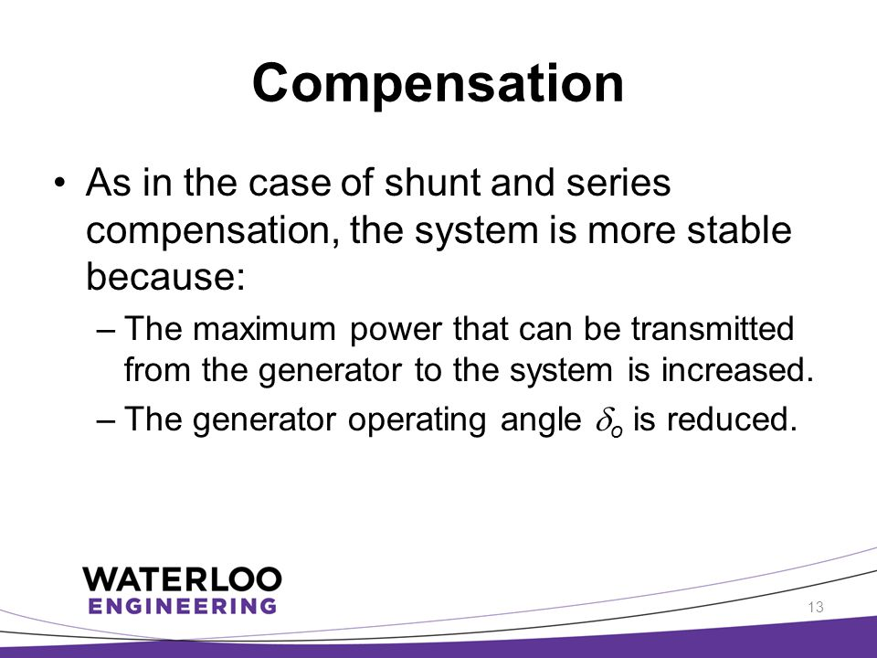 Compensation As in the case of shunt and series compensation, the system is more stable because: