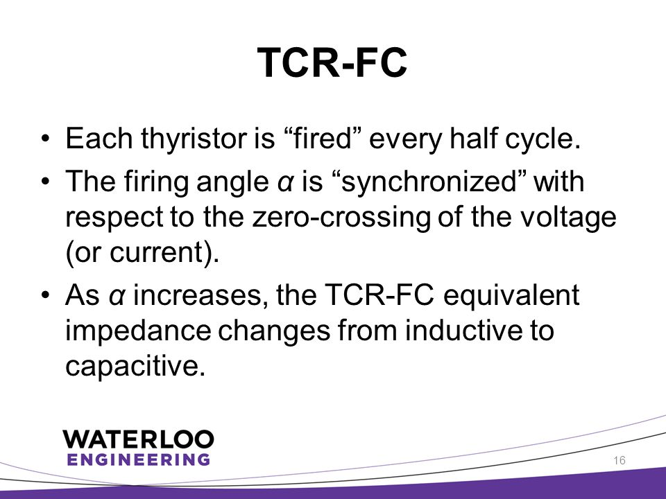 TCR-FC Each thyristor is fired every half cycle.