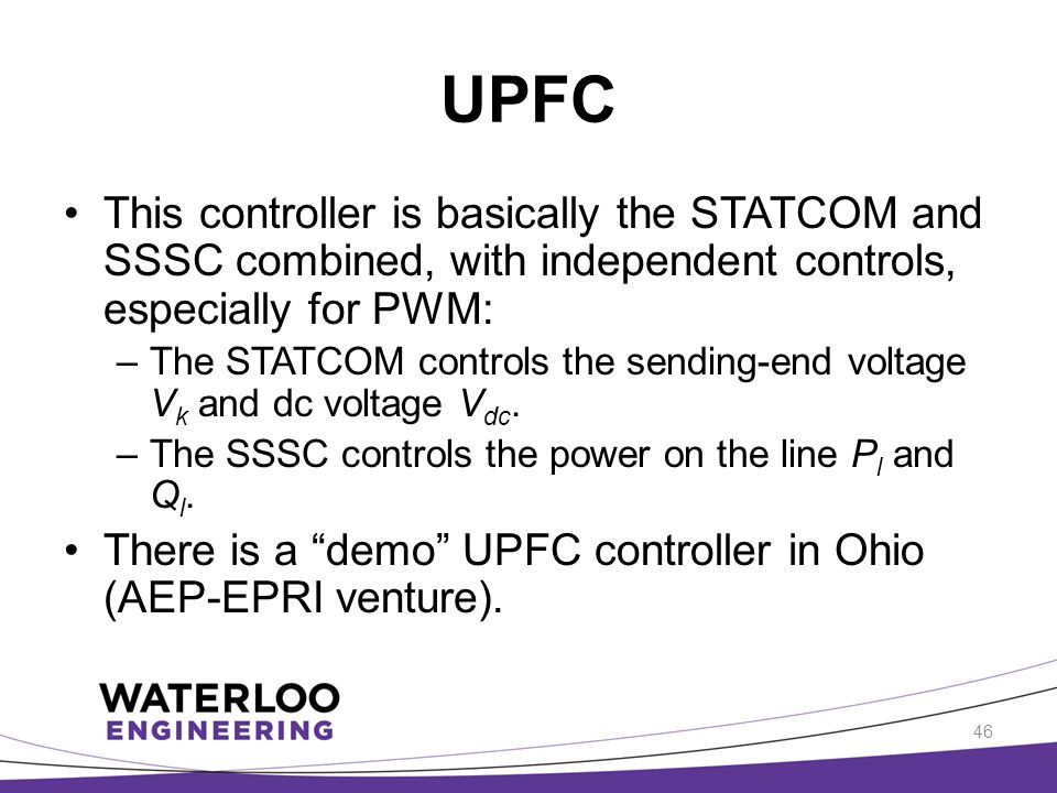 UPFC This controller is basically the STATCOM and SSSC combined, with independent controls, especially for PWM: