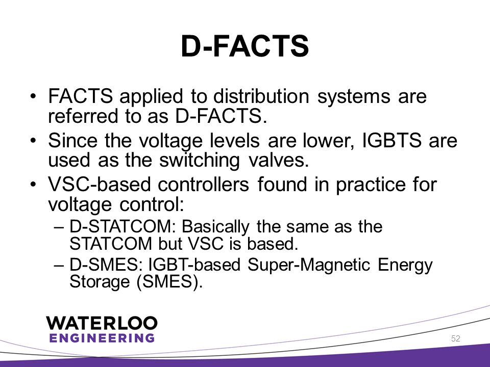 D-FACTS FACTS applied to distribution systems are referred to as D-FACTS.
