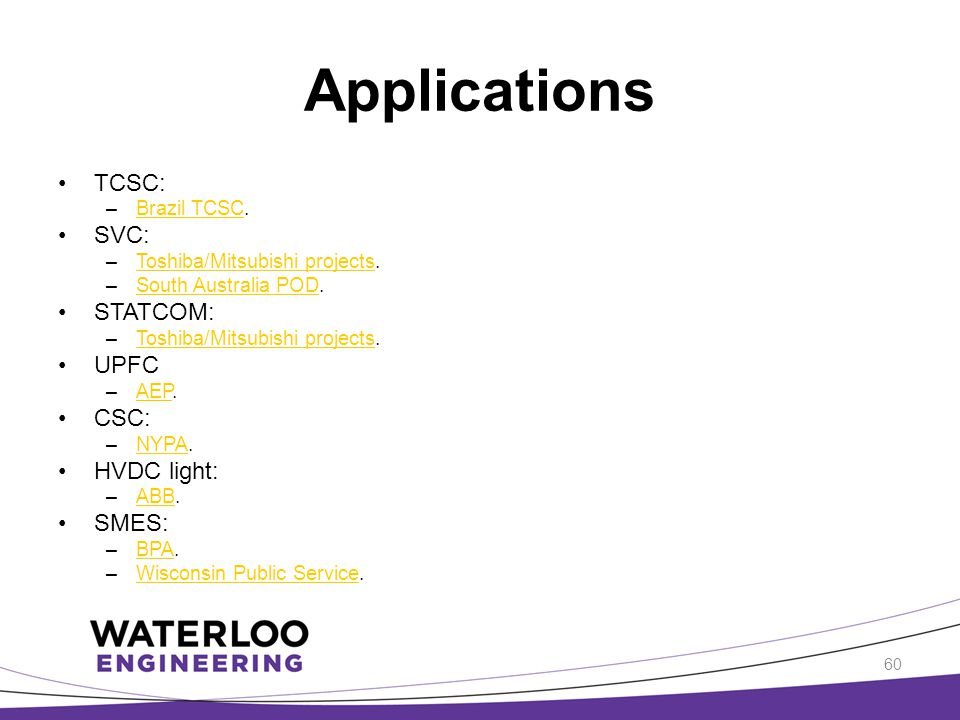 Applications TCSC: SVC: STATCOM: UPFC CSC: HVDC light: SMES: