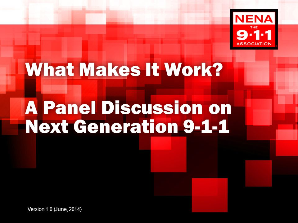What Makes It Work A Panel Discussion on Next Generation 9-1-1