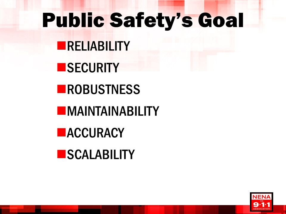 Public Safety's Goal RELIABILITY SECURITY ROBUSTNESS MAINTAINABILITY