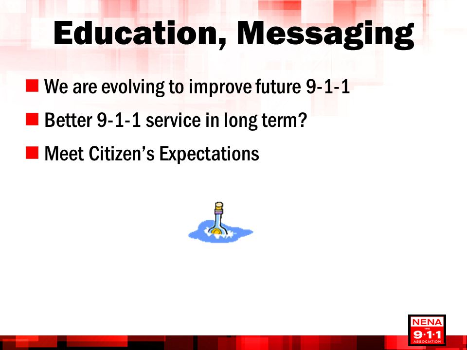 Education, Messaging We are evolving to improve future 9-1-1
