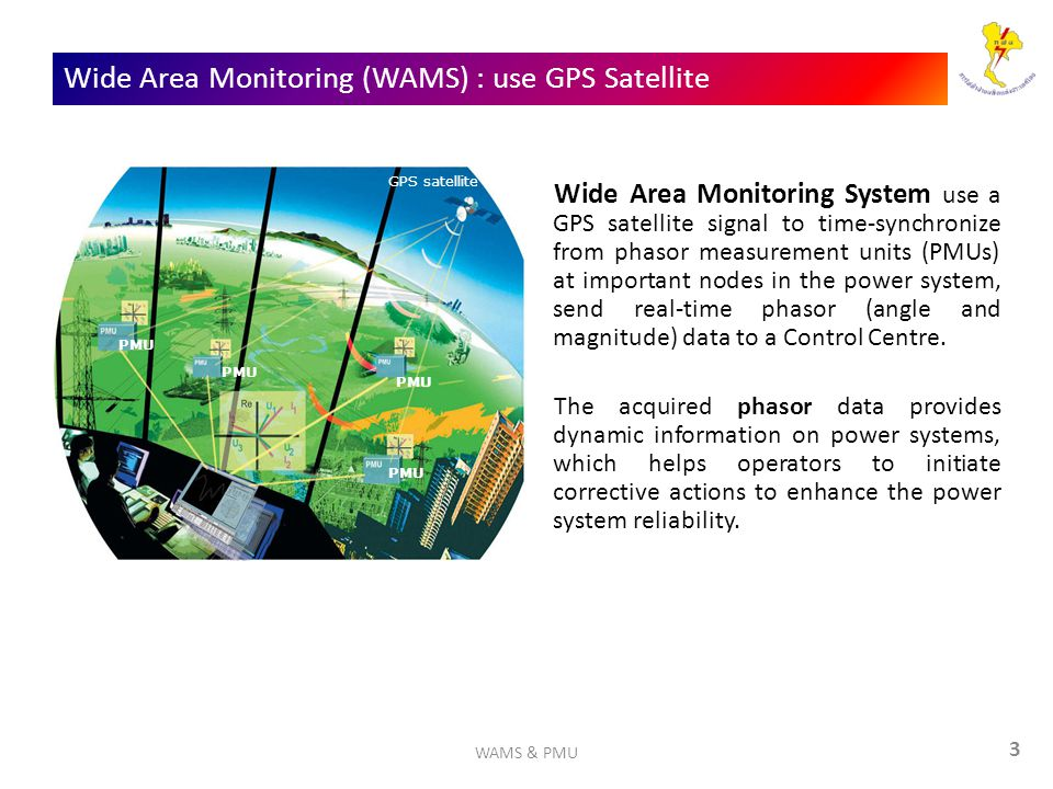 Wide Area Monitoring (WAMS) : use GPS Satellite