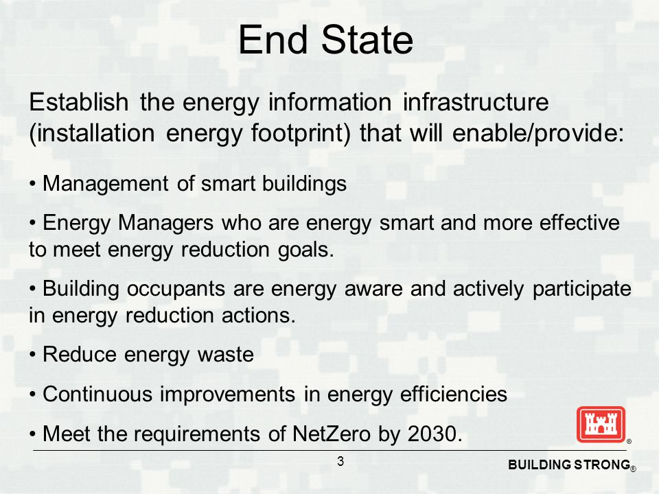 End State Establish the energy information infrastructure (installation energy footprint) that will enable/provide: