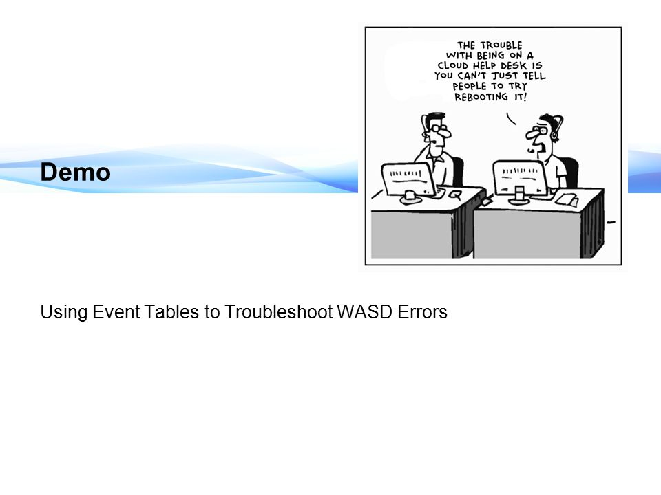 Demo Using Event Tables to Troubleshoot WASD Errors 10 mins