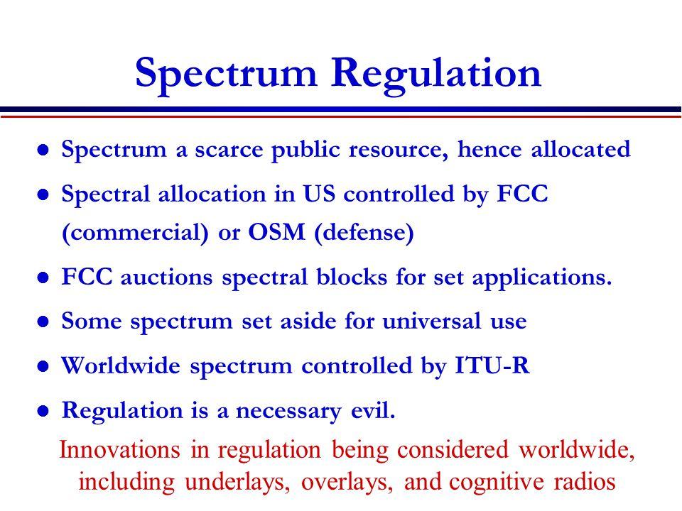 Spectrum Regulation Spectrum a scarce public resource, hence allocated