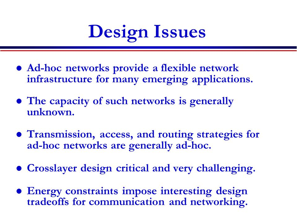 Design Issues Ad-hoc networks provide a flexible network infrastructure for many emerging applications.