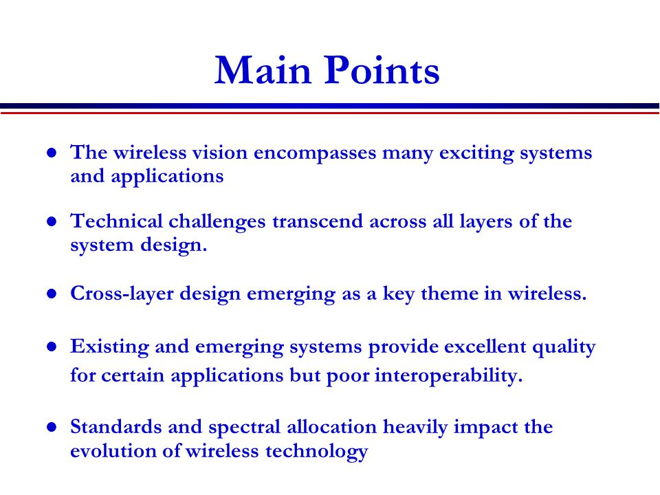 Main Points The wireless vision encompasses many exciting systems and applications.