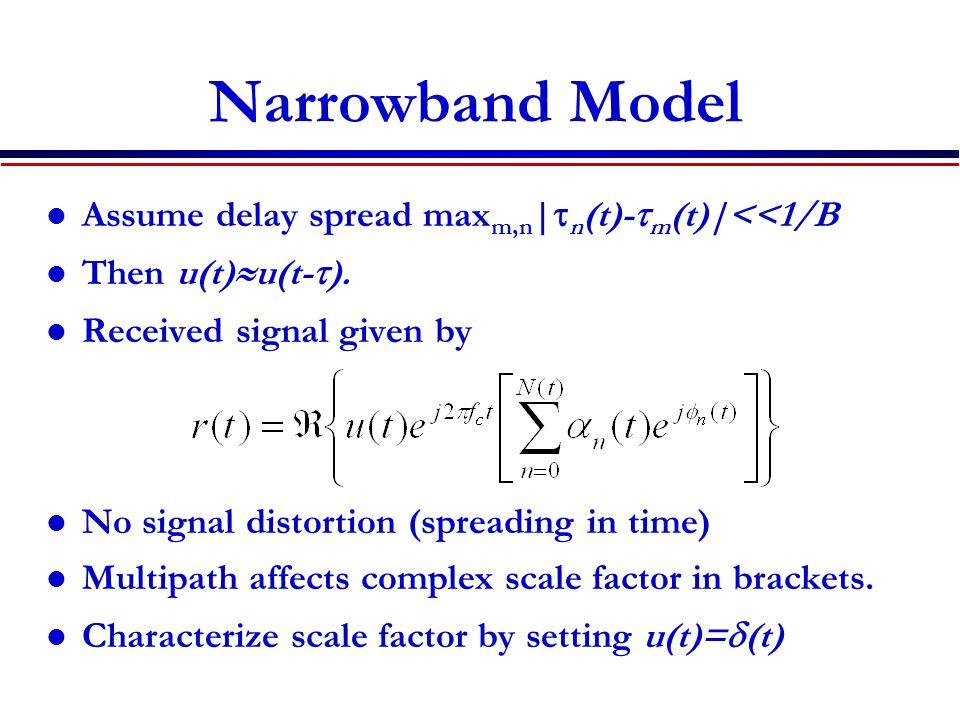 Narrowband Model Assume delay spread maxm,n|tn(t)-tm(t)|<<1/B